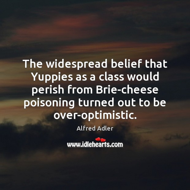 Image, The widespread belief that Yuppies as a class would perish from Brie-cheese