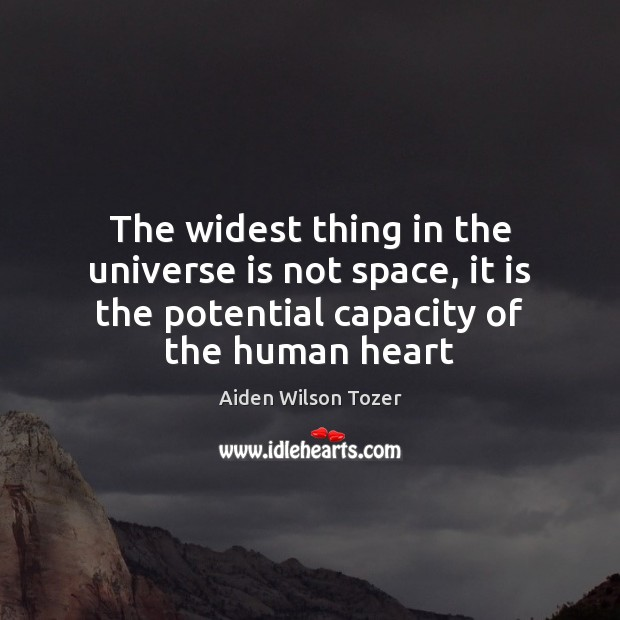 The widest thing in the universe is not space, it is the Aiden Wilson Tozer Picture Quote