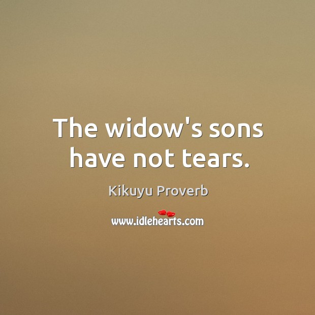 The widow's sons have not tears. Kikuyu Proverbs Image
