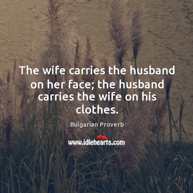 Image, The wife carries the husband on her face; the husband carries the wife on his clothes.