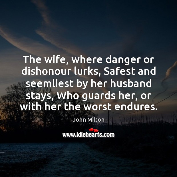 Image, The wife, where danger or dishonour lurks, Safest and seemliest by her