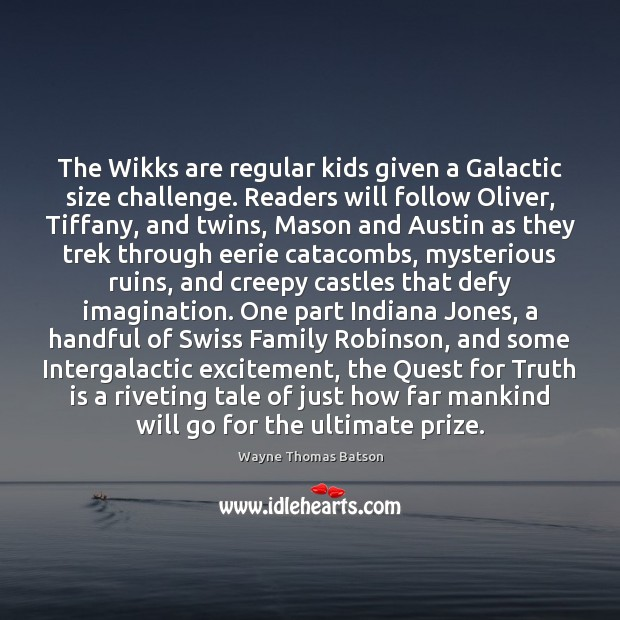The Wikks are regular kids given a Galactic size challenge. Readers will Truth Quotes Image