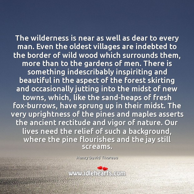 The wilderness is near as well as dear to every man. Even Image