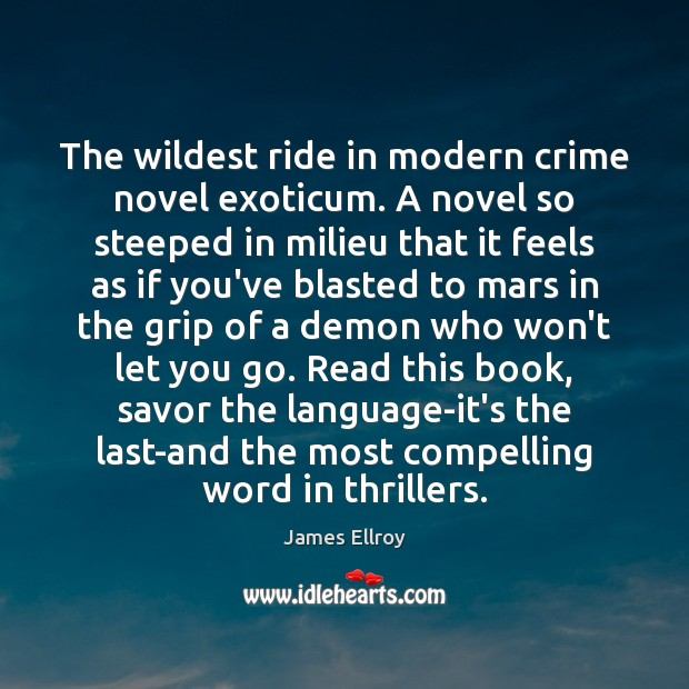 The wildest ride in modern crime novel exoticum. A novel so steeped Crime Quotes Image