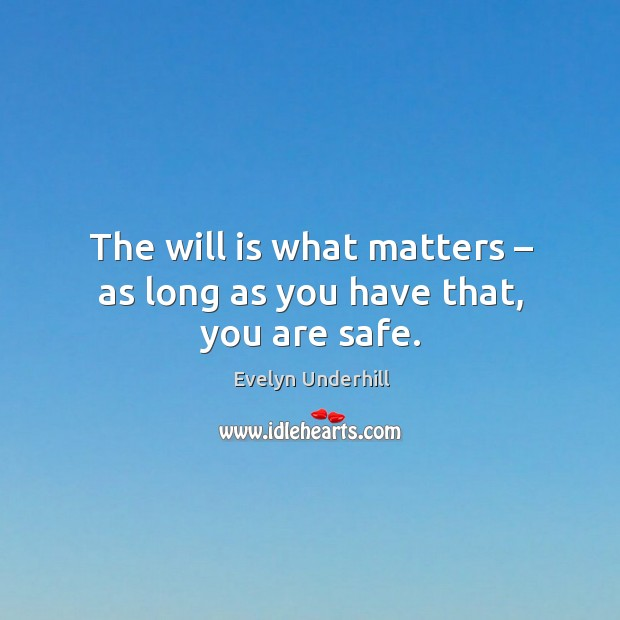 The will is what matters – as long as you have that, you are safe. Image