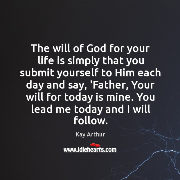 The will of God for your life is simply that you submit Kay Arthur Picture Quote