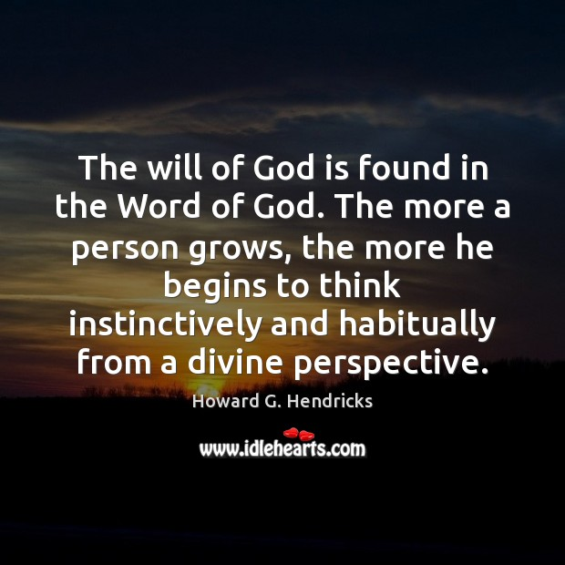 The will of God is found in the Word of God. The Howard G. Hendricks Picture Quote