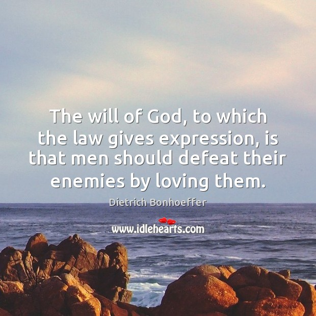 The will of God, to which the law gives expression, is that Dietrich Bonhoeffer Picture Quote