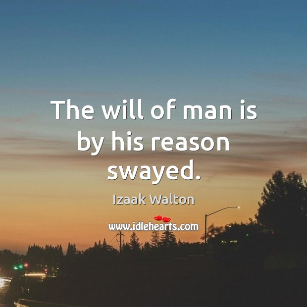 The will of man is by his reason swayed. Image