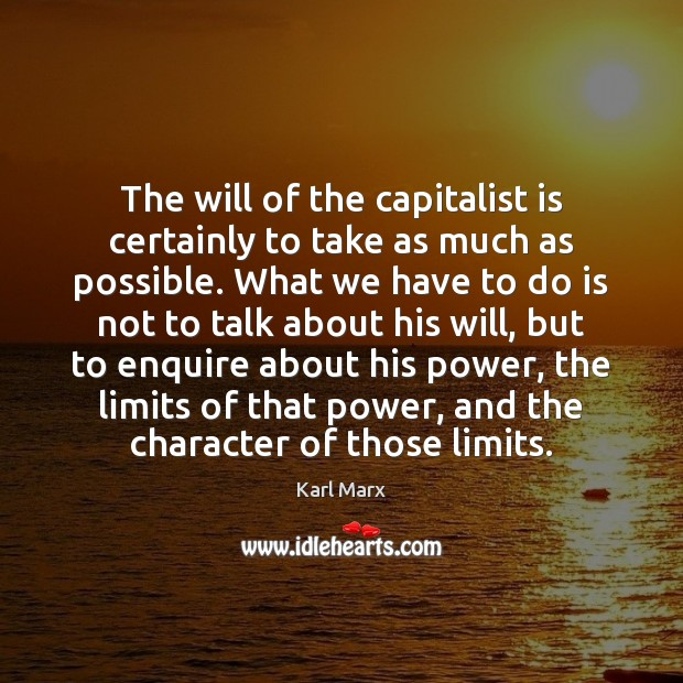 Image, The will of the capitalist is certainly to take as much as