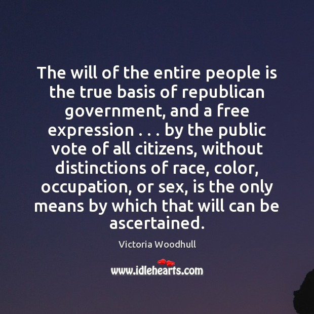 The will of the entire people is the true basis of republican Victoria Woodhull Picture Quote