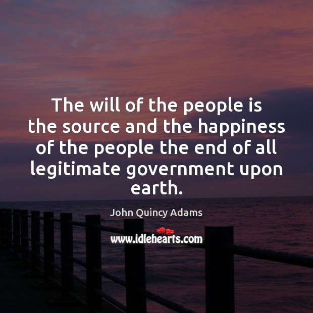 The will of the people is the source and the happiness of John Quincy Adams Picture Quote
