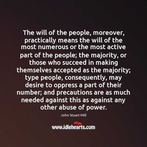 The will of the people, moreover, practically means the will of the John Stuart Mill Picture Quote