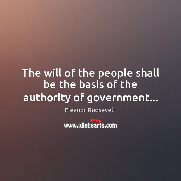 The will of the people shall be the basis of the authority of government… Image