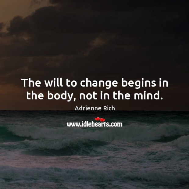 The will to change begins in the body, not in the mind. Image