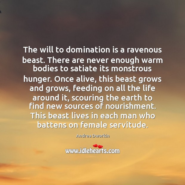 Image, The will to domination is a ravenous beast. There are never enough