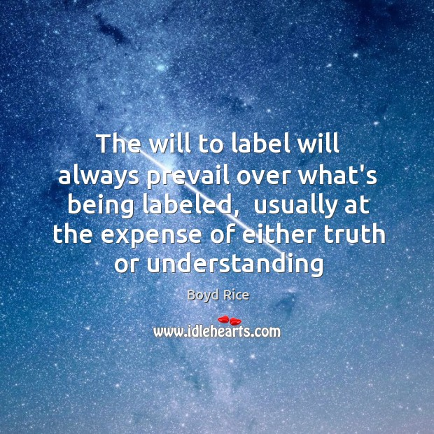 The will to label will always prevail over what's being labeled,  usually Image