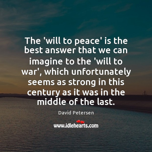 The 'will to peace' is the best answer that we can imagine Image