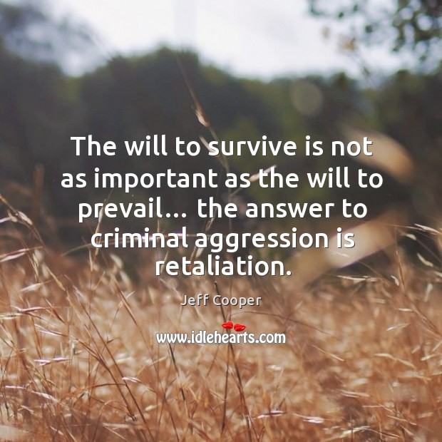 Image, The will to survive is not as important as the will to prevail… the answer to criminal aggression is retaliation.