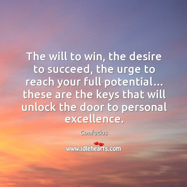 Image, The will to win, the desire to succeed, the urge to reach your full potential…