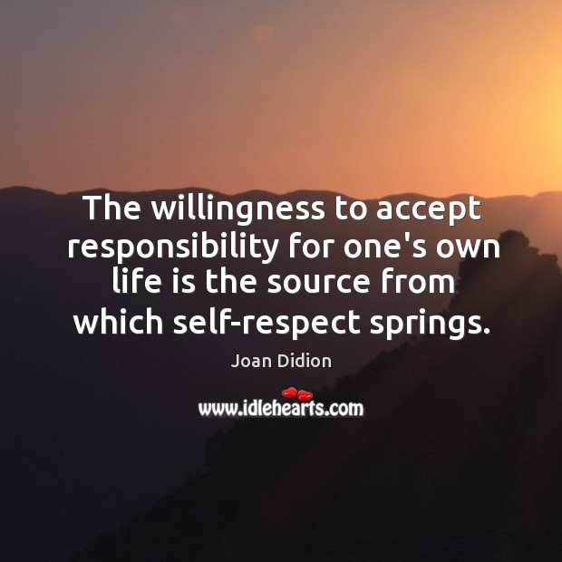 The willingness to accept responsibility for one's own life is the source Image