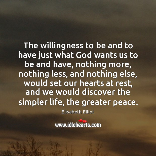 Elisabeth Elliot Picture Quote image saying: The willingness to be and to have just what God wants us