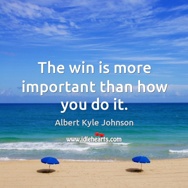 Image, The win is more important than how you do it.