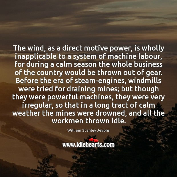 The wind, as a direct motive power, is wholly inapplicable to a William Stanley Jevons Picture Quote
