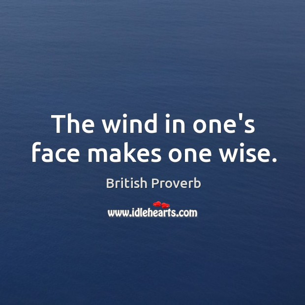 The wind in one's face makes one wise. Image