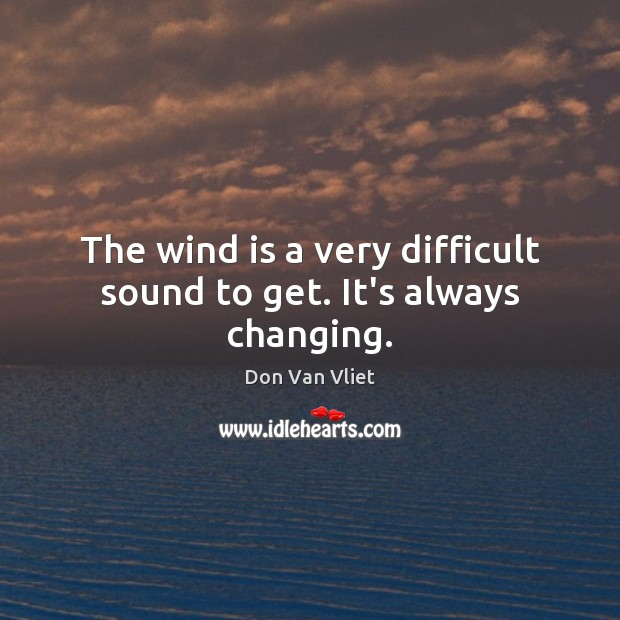 The wind is a very difficult sound to get. It's always changing. Image