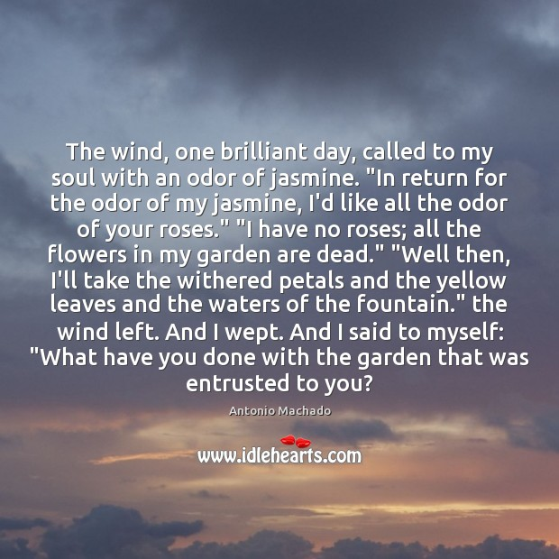 The wind, one brilliant day, called to my soul with an odor Antonio Machado Picture Quote