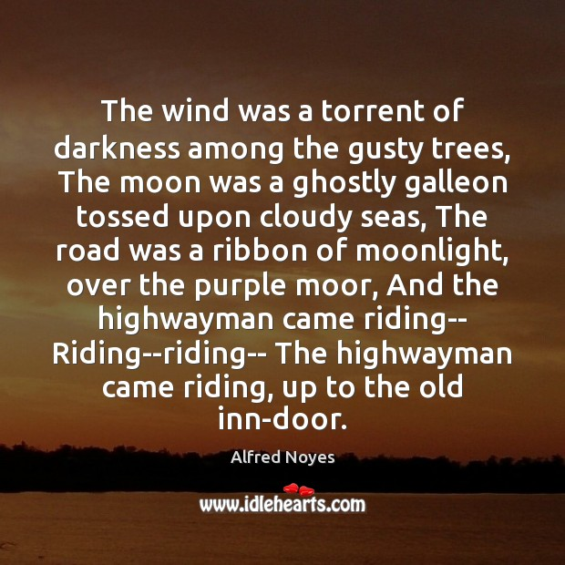 The wind was a torrent of darkness among the gusty trees, The Alfred Noyes Picture Quote