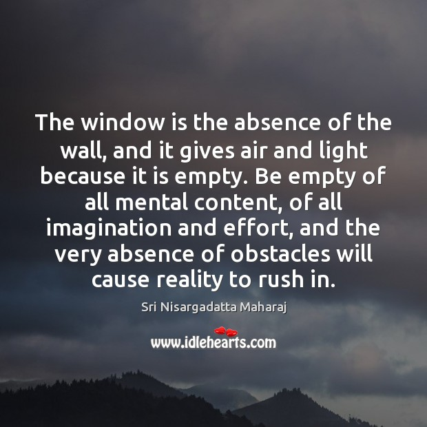 The window is the absence of the wall, and it gives air Sri Nisargadatta Maharaj Picture Quote