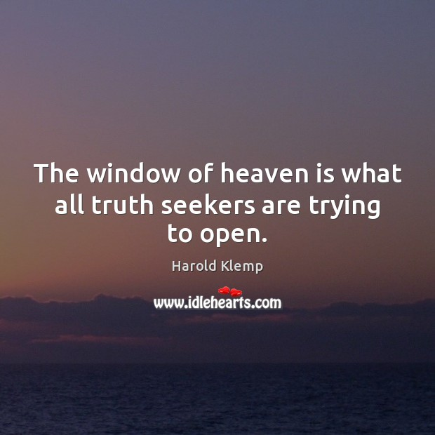 Image, The window of heaven is what all truth seekers are trying to open.