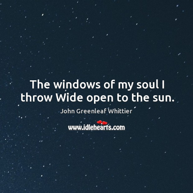 The windows of my soul I throw wide open to the sun. Image