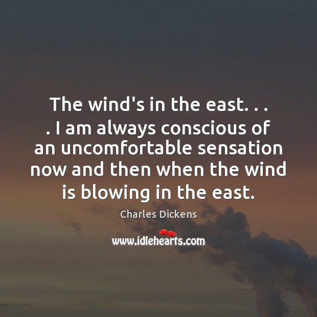 Image, The wind's in the east. . . . I am always conscious of an uncomfortable