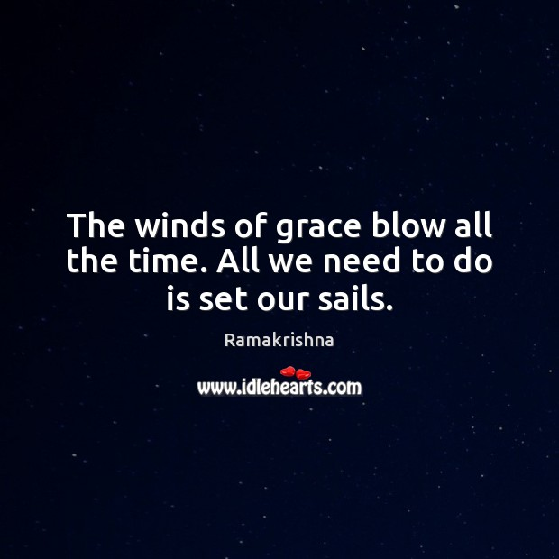 The winds of grace blow all the time. All we need to do is set our sails. Image