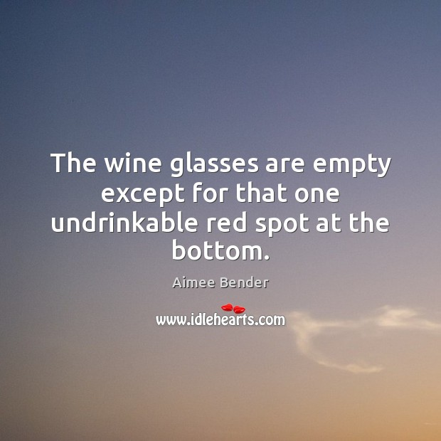 Image, The wine glasses are empty except for that one undrinkable red spot at the bottom.