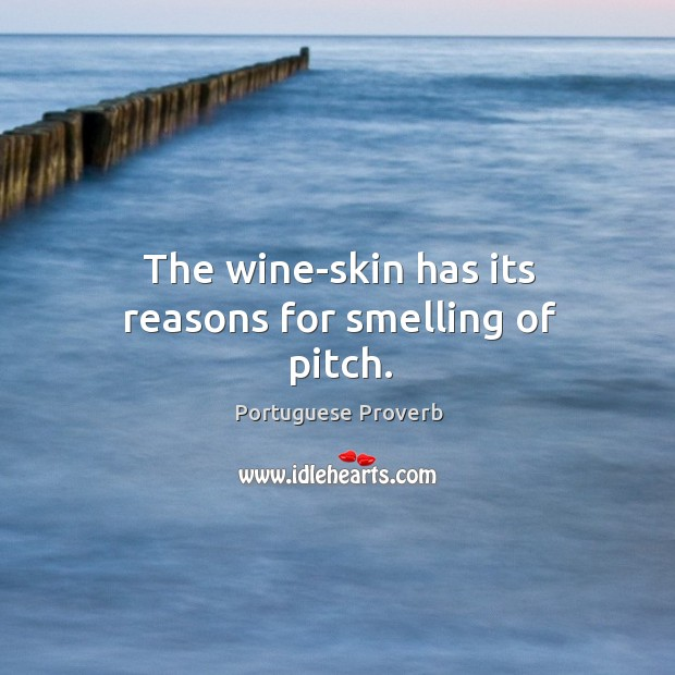 Image, The wine-skin has its reasons for smelling of pitch.
