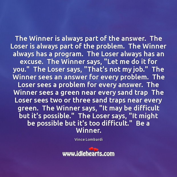Image, The Winner is always part of the answer.  The Loser is always