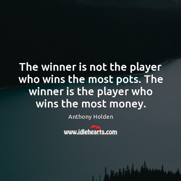 Image, The winner is not the player who wins the most pots. The