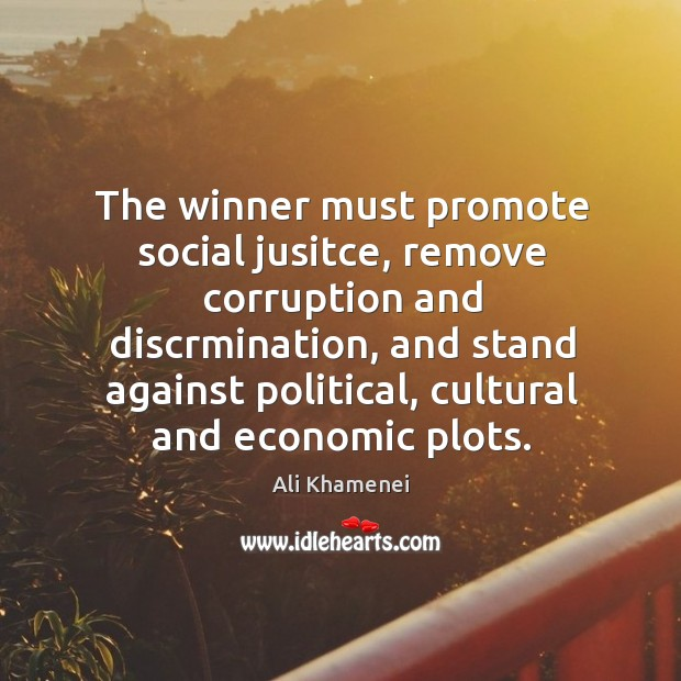 The winner must promote social jusitce, remove corruption and discrmination Ali Khamenei Picture Quote