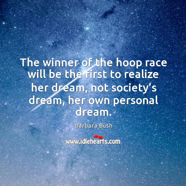 The winner of the hoop race will be the first to realize her dream, not society's dream Image
