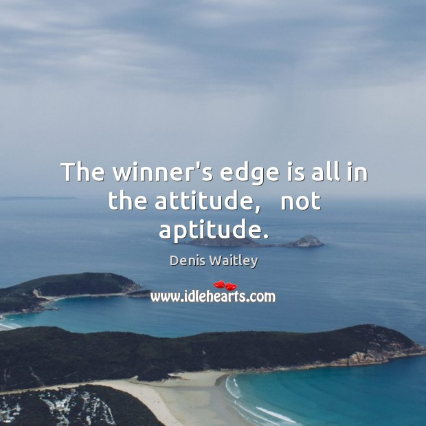 Image, The winner's edge is all in the attitude,   not aptitude.