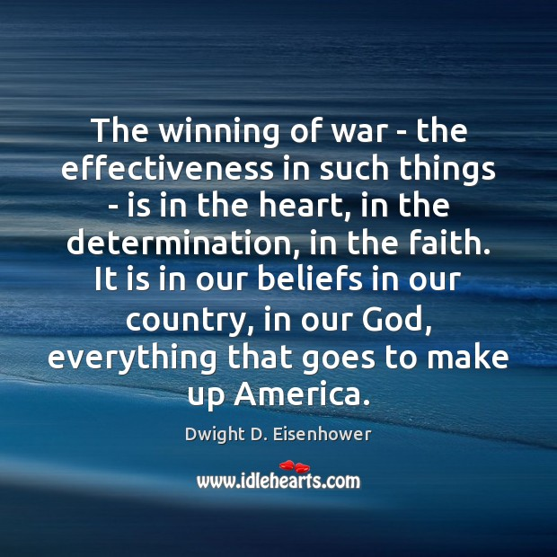 The winning of war – the effectiveness in such things – is Dwight D. Eisenhower Picture Quote