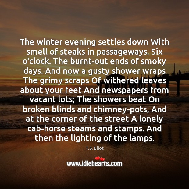 """the winter evening settles down by t s eliot essay Read lose heart free essay and over 88,000 other research documents lose heart ts eliot's poem """"the winter evening settles down"""" and ernest hemingway's short."""