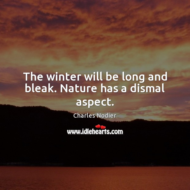 Image, The winter will be long and bleak. Nature has a dismal aspect.