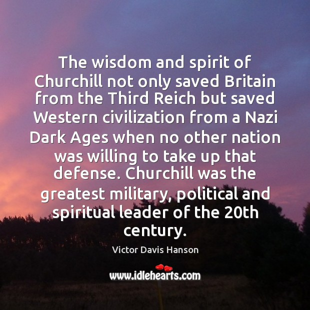 The wisdom and spirit of Churchill not only saved Britain from the Victor Davis Hanson Picture Quote