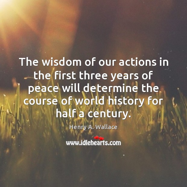 The wisdom of our actions in the first three years of peace Image