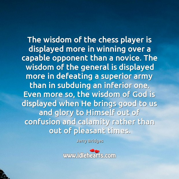 The wisdom of the chess player is displayed more in winning over Jerry Bridges Picture Quote